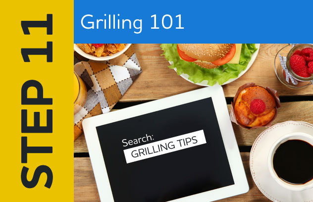 Step 11: Grilling 101